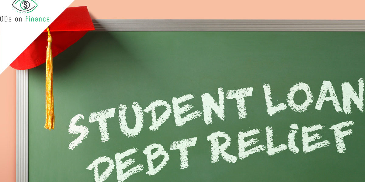 7 Optometrist's Key Points From Biden's Extension Of Student Loan Relief